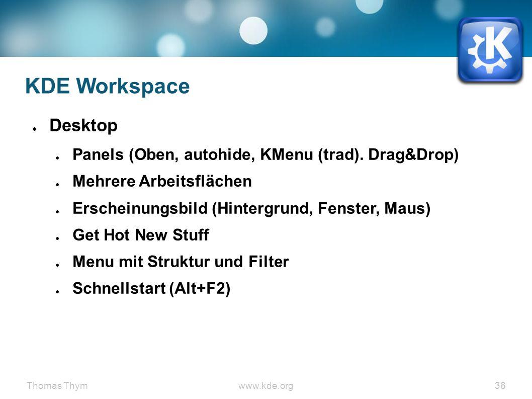 Thomas Thymwww.kde.org 36 KDE Workspace ● Desktop ● Panels (Oben, autohide, KMenu (trad).