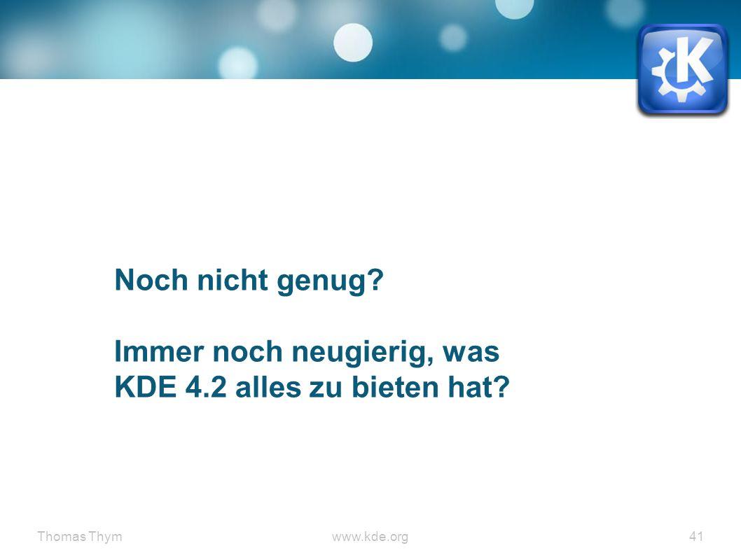 Thomas Thymwww.kde.org 41 Noch nicht genug? Immer noch neugierig, was KDE 4.2 alles zu bieten hat?