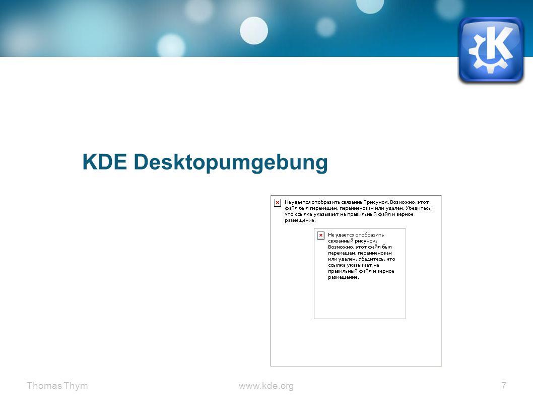 Thomas Thymwww.kde.org 18 KDE Anwendungen ● KDE Anwendungen Übersicht http://userbase.kde.org/Applications http://userbase.kde.org/Applications/List http://userbase.kde.org/Applications http://userbase.kde.org/Applications/List ● KDE-Apps.org http://kde-apps.org/ http://kde-apps.org/ ● Übersicht mit vergleichbaren MS-Windows und Mac OS X Programmen http://userbase.kde.org/Table_of_equivalent_applicatio ns http://userbase.kde.org/Table_of_equivalent_applicatio ns
