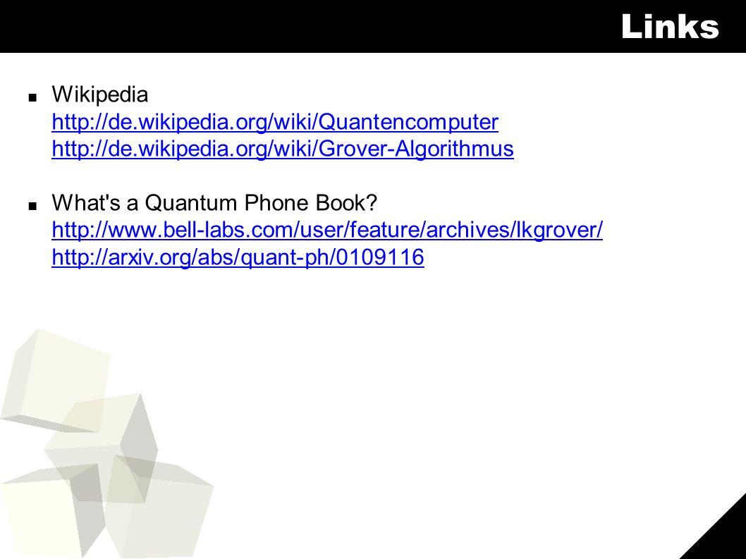 12 Links ■ Wikipedia http://de.wikipedia.org/wiki/Quantencomputer http://de.wikipedia.org/wiki/Grover-Algorithmus http://de.wikipedia.org/wiki/Quantencomputer http://de.wikipedia.org/wiki/Grover-Algorithmus ■ What s a Quantum Phone Book.