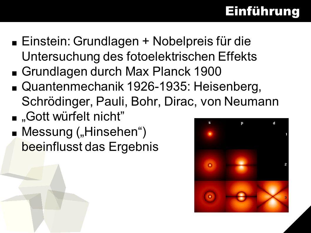 """3 Einführung ■ Einstein: Grundlagen + Nobelpreis für die Untersuchung des fotoelektrischen Effekts ■ Grundlagen durch Max Planck 1900 ■ Quantenmechanik 1926-1935: Heisenberg, Schrödinger, Pauli, Bohr, Dirac, von Neumann ■ """"Gott würfelt nicht ■ Messung (""""Hinsehen ) beeinflusst das Ergebnis"""