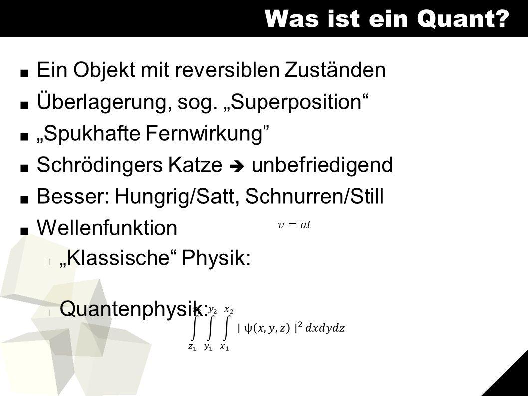 4 Was ist ein Quant. ■ Ein Objekt mit reversiblen Zuständen ■ Überlagerung, sog.
