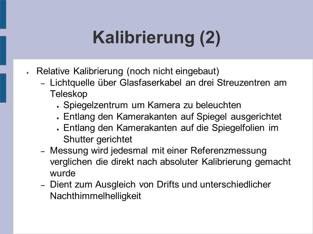Kalibrierung (2) ● Relative Kalibrierung (noch nicht eingebaut) – Lichtquelle über Glasfaserkabel an drei Streuzentren am Teleskop ● Spiegelzentrum um