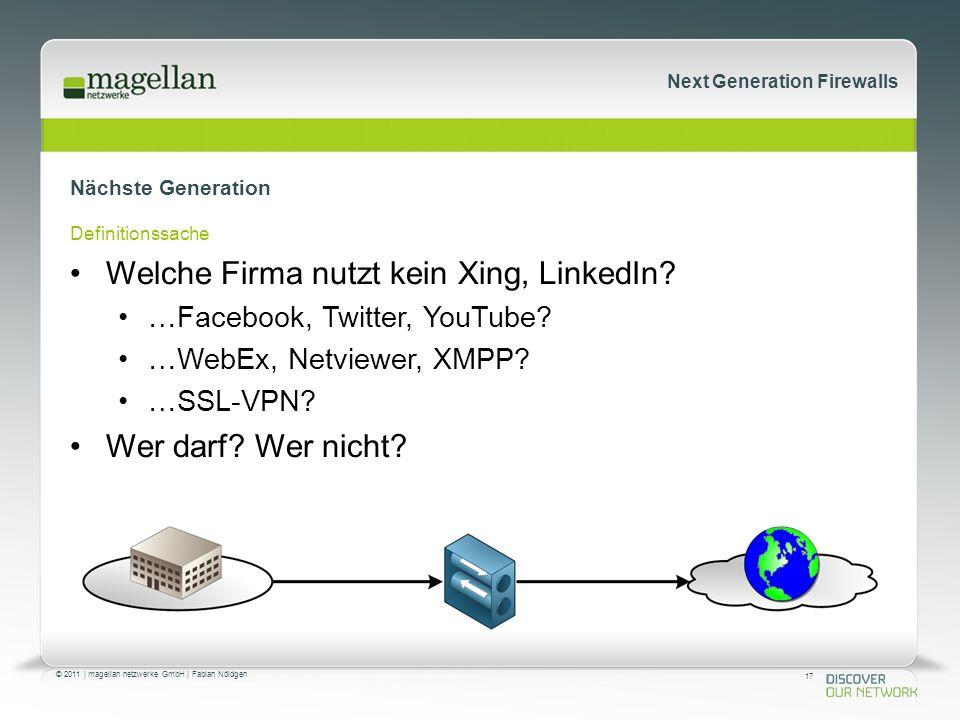 17 © 2011 | magellan netzwerke GmbH | Fabian Nöldgen Next Generation Firewalls Nächste Generation Definitionssache Welche Firma nutzt kein Xing, LinkedIn.