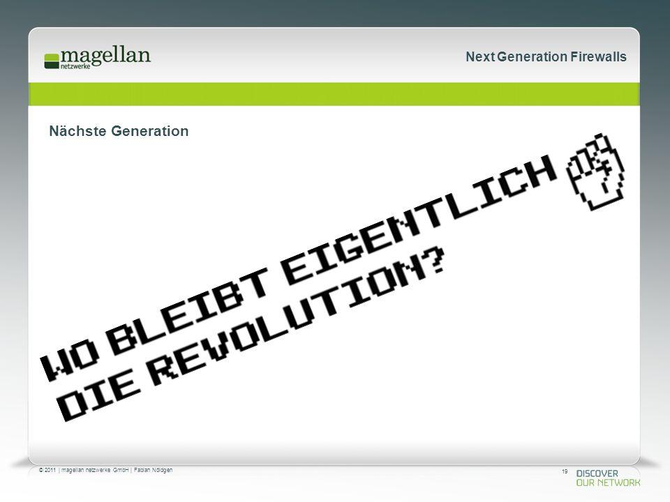 19 © 2011 | magellan netzwerke GmbH | Fabian Nöldgen Next Generation Firewalls Nächste Generation