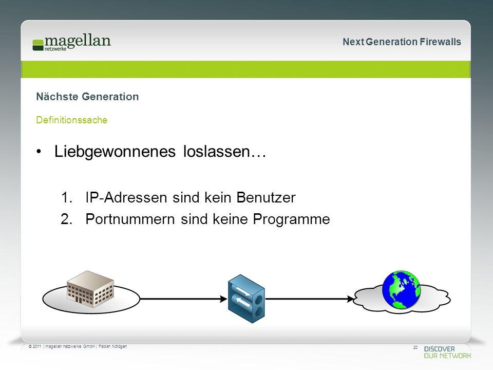 20 © 2011 | magellan netzwerke GmbH | Fabian Nöldgen Next Generation Firewalls Nächste Generation Definitionssache Liebgewonnenes loslassen… 1.IP-Adressen sind kein Benutzer 2.Portnummern sind keine Programme
