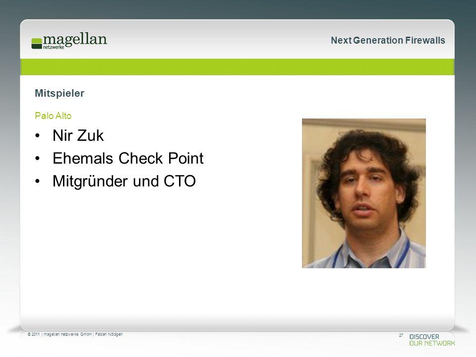 27 © 2011 | magellan netzwerke GmbH | Fabian Nöldgen Next Generation Firewalls Mitspieler Palo Alto Nir Zuk Ehemals Check Point Mitgründer und CTO