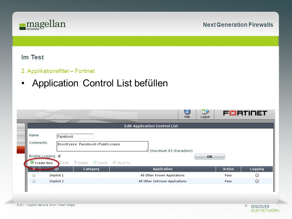 62 © 2011 | magellan netzwerke GmbH | Fabian Nöldgen Next Generation Firewalls Im Test 2. Applikationsfilter – Fortinet Application Control List befül