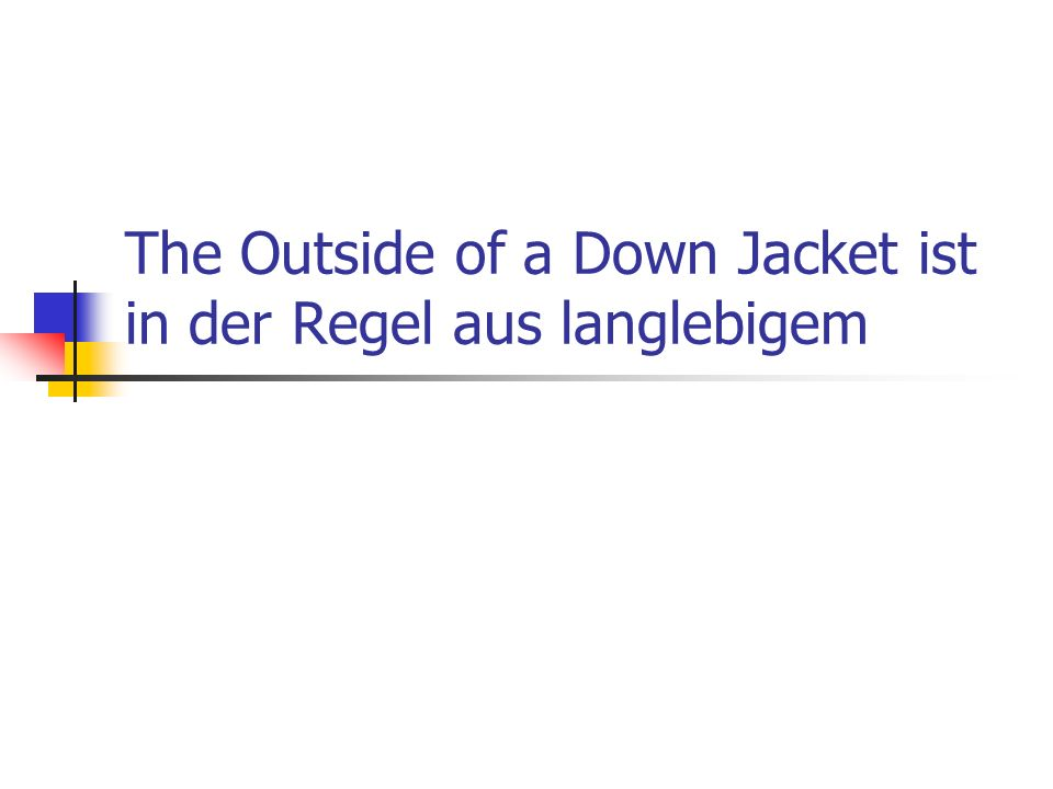 The Outside of a Down Jacket ist in der Regel aus langlebigem