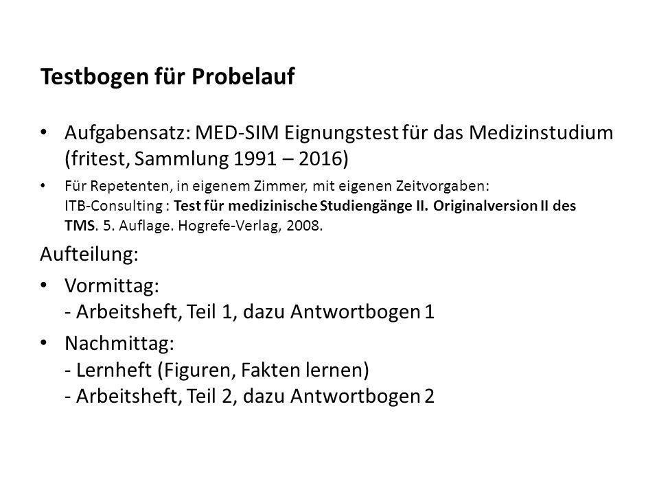 Testbogen für Probelauf Aufgabensatz: MED-SIM Eignungstest für das Medizinstudium (fritest, Sammlung 1991 – 2016) Für Repetenten, in eigenem Zimmer, mit eigenen Zeitvorgaben: ITB-Consulting : Test für medizinische Studiengänge II.
