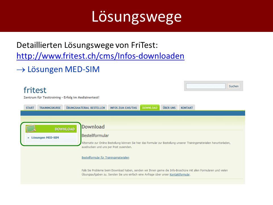 Detaillierten Lösungswege von FriTest: http://www.fritest.ch/cms/Infos-downloaden http://www.fritest.ch/cms/Infos-downloaden  Lösungen MED-SIM Lösungswege