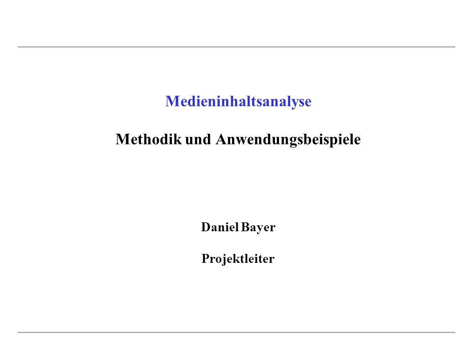 Medieninhaltsanalyse Methodik und Anwendungsbeispiele Daniel Bayer Projektleiter