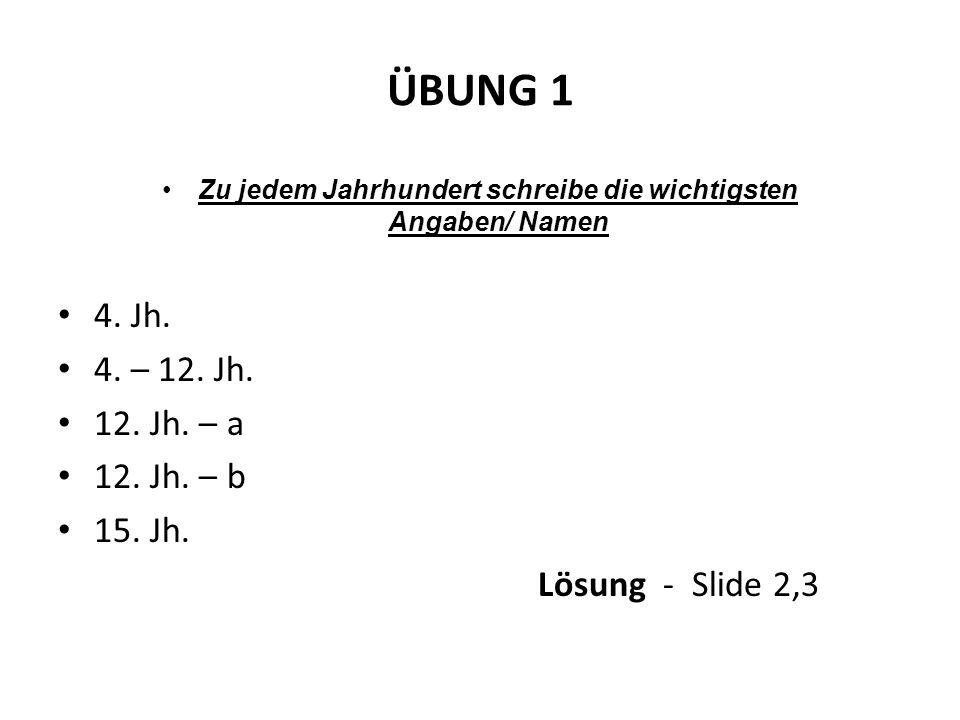 ÜBUNG 1 Zu jedem Jahrhundert schreibe die wichtigsten Angaben/ Namen 4.