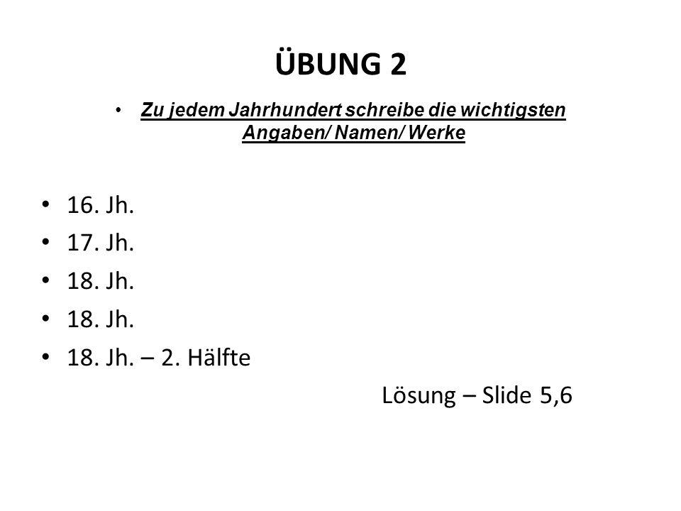 ÜBUNG 2 Zu jedem Jahrhundert schreibe die wichtigsten Angaben/ Namen/ Werke 16.