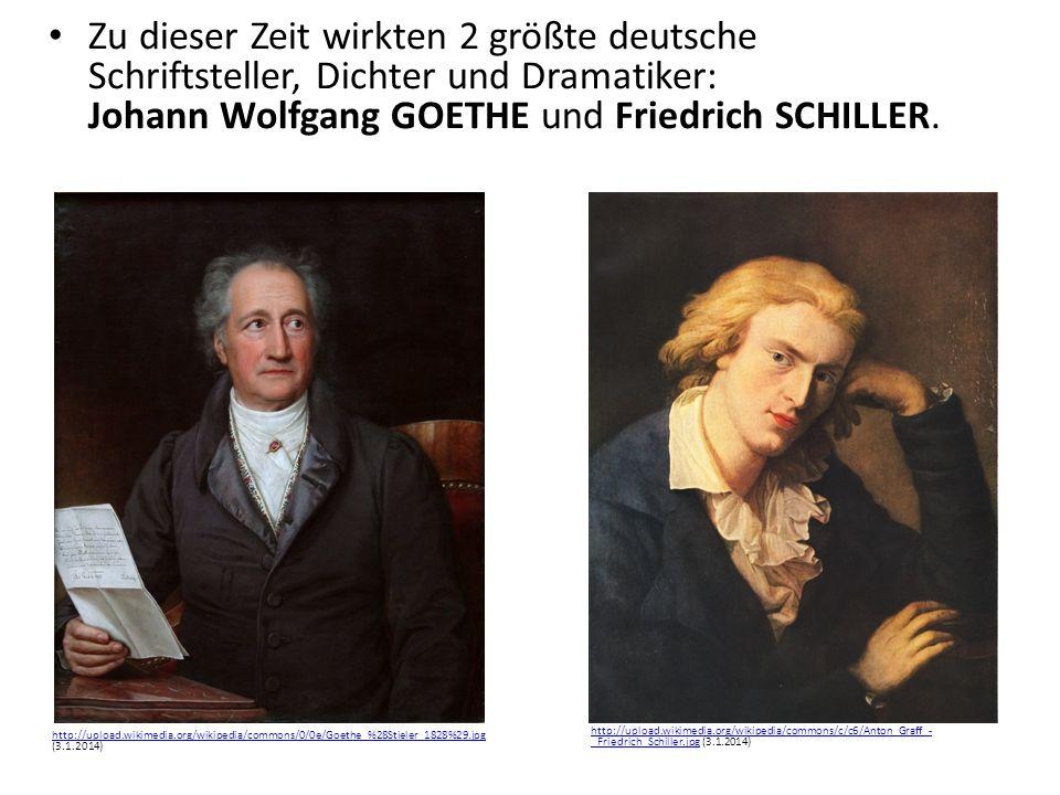 Zu dieser Zeit wirkten 2 größte deutsche Schriftsteller, Dichter und Dramatiker: Johann Wolfgang GOETHE und Friedrich SCHILLER.