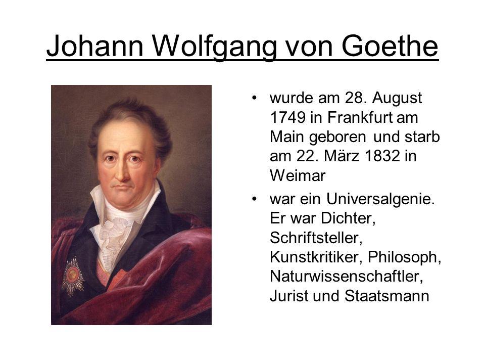 Johann Wolfgang von Goethe wurde am 28. August 1749 in Frankfurt am Main geboren und starb am 22.