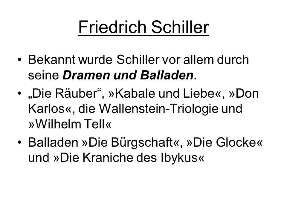 Friedrich Schiller Bekannt wurde Schiller vor allem durch seine Dramen und Balladen.