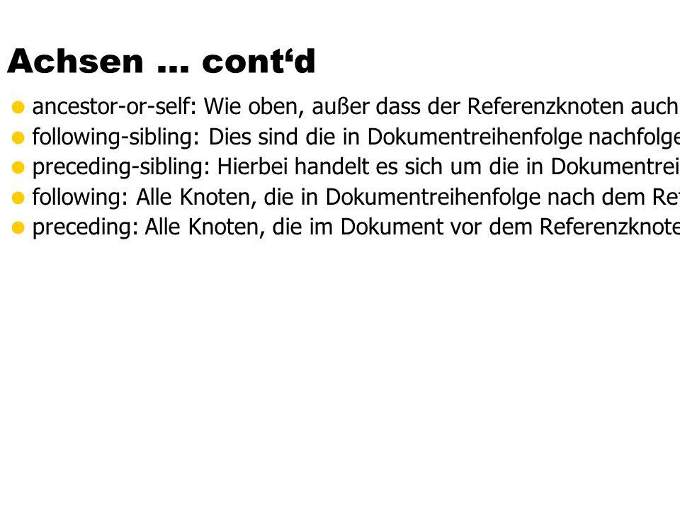 Achsen … cont'd  ancestor-or-self: Wie oben, außer dass der Referenzknoten auch mit eingeschlossen wird.