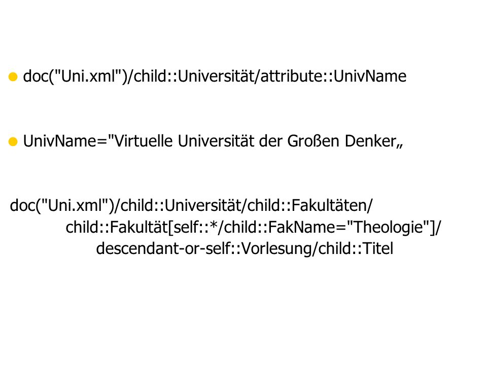 " doc( Uni.xml )/child::Universität/attribute::UnivName  UnivName= Virtuelle Universität der Großen Denker"" doc( Uni.xml )/child::Universität/child::Fakultäten/ child::Fakultät[self::*/child::FakName= Theologie ]/ descendant-or-self::Vorlesung/child::Titel"