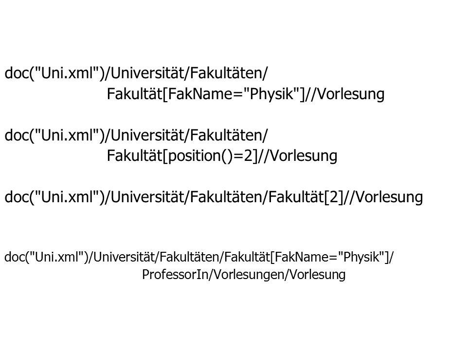 doc( Uni.xml )/Universität/Fakultäten/ Fakultät[FakName= Physik ]//Vorlesung doc( Uni.xml )/Universität/Fakultäten/ Fakultät[position()=2]//Vorlesung doc( Uni.xml )/Universität/Fakultäten/Fakultät[2]//Vorlesung doc( Uni.xml )/Universität/Fakultäten/Fakultät[FakName= Physik ]/ ProfessorIn/Vorlesungen/Vorlesung
