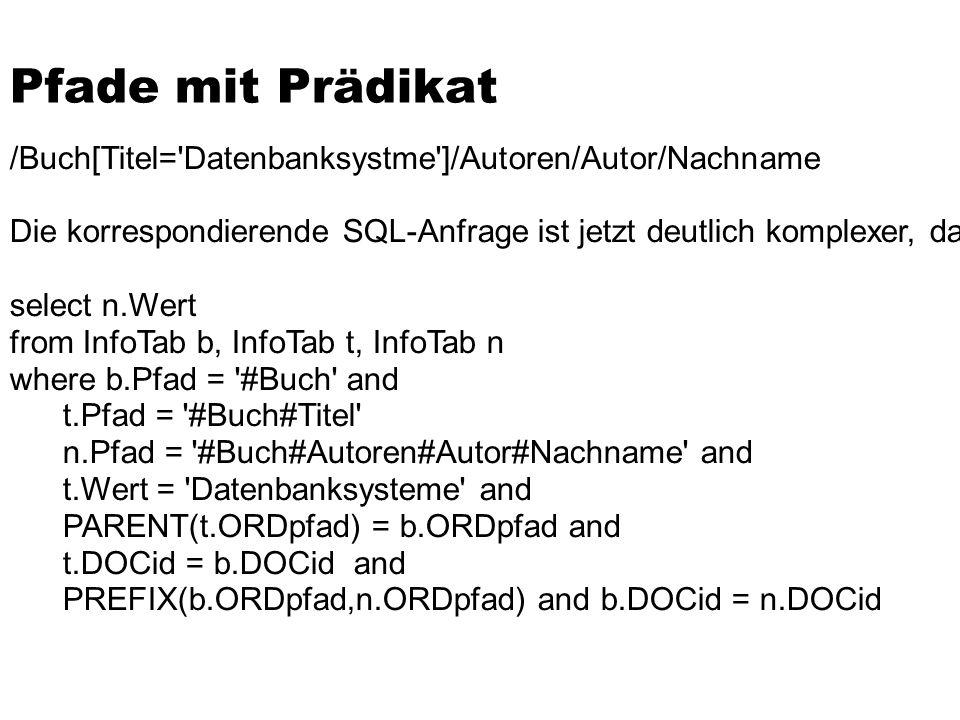 /Buch[Titel= Datenbanksystme ]/Autoren/Autor/Nachname Die korrespondierende SQL-Anfrage ist jetzt deutlich komplexer, da sie mehrere Self-Joins enthält.
