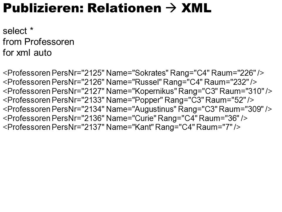 select * from Professoren for xml auto Publizieren: Relationen  XML