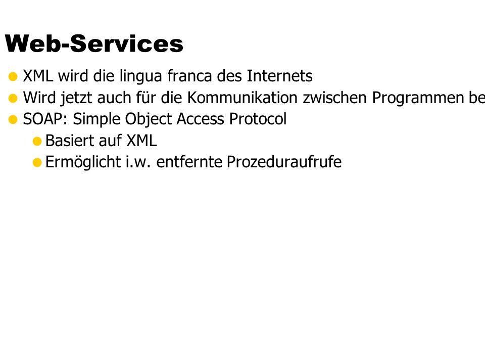 Web-Services  XML wird die lingua franca des Internets  Wird jetzt auch für die Kommunikation zwischen Programmen benutzt  SOAP: Simple Object Access Protocol  Basiert auf XML  Ermöglicht i.w.