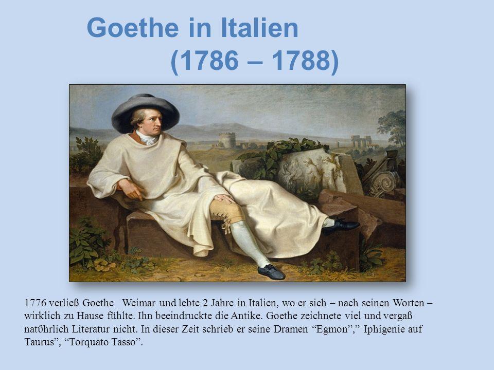 1776 verließ Goethe Weimar und lebte 2 Jahre in Italien, wo er sich – nach seinen Worten – wirklich zu Hause fühlte.