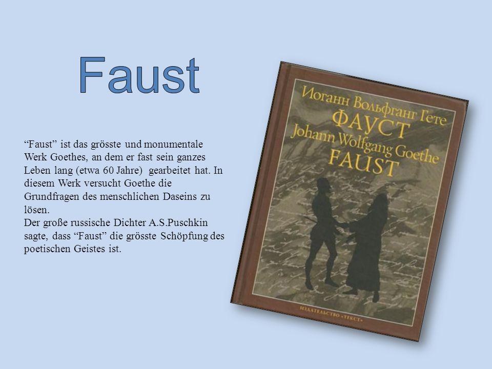 Faust ist das gr ӧ sste und monumentale Werk Goethes, an dem er fast sein ganzes Leben lang (etwa 60 Jahre) gearbeitet hat.