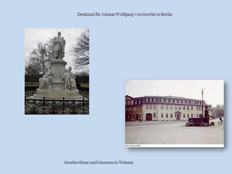 Goethe-Haus und Museum in Weimar Denkmal für Johann Wolfgang von Goethe in Berlin