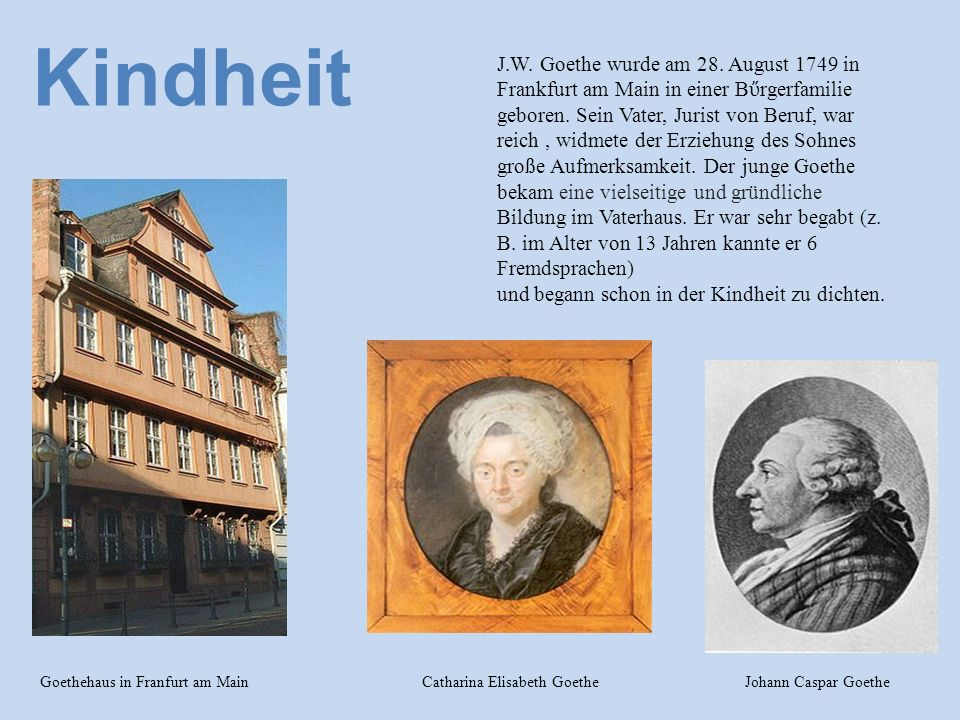 J.W. Goethe wurde am 28. August 1749 in Frankfurt am Main in einer B ὔ rgerfamilie geboren.