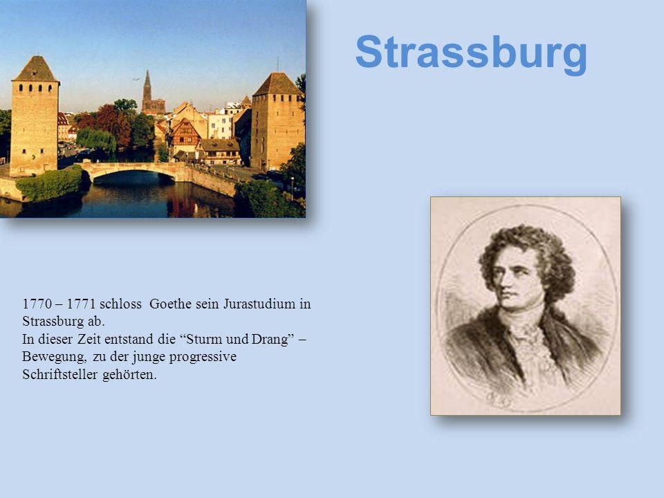 Strassburg 1770 – 1771 schloss Goethe sein Jurastudium in Strassburg ab.