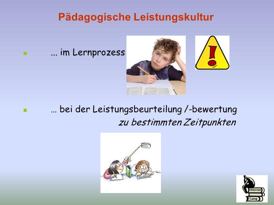 ... im Lernprozess … bei der Leistungsbeurteilung /-bewertung zu bestimmten Zeitpunkten Pädagogische Leistungskultur