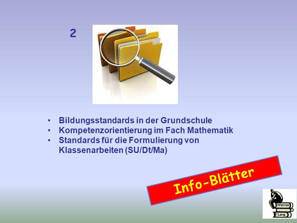 Bildungsstandards in der Grundschule Kompetenzorientierung im Fach Mathematik Standards für die Formulierung von Klassenarbeiten (SU/Dt/Ma) 2 Info-Blätter