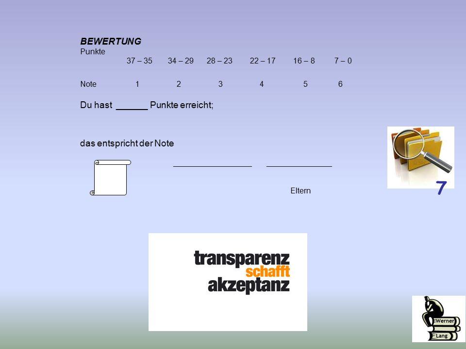 BEWERTUNG Punkte 37 – 35 34 – 29 28 – 23 22 – 17 16 – 8 7 – 0 Note 1 2 3 4 5 6 Du hast ______ Punkte erreicht; das entspricht der Note _________________________________ Eltern 7