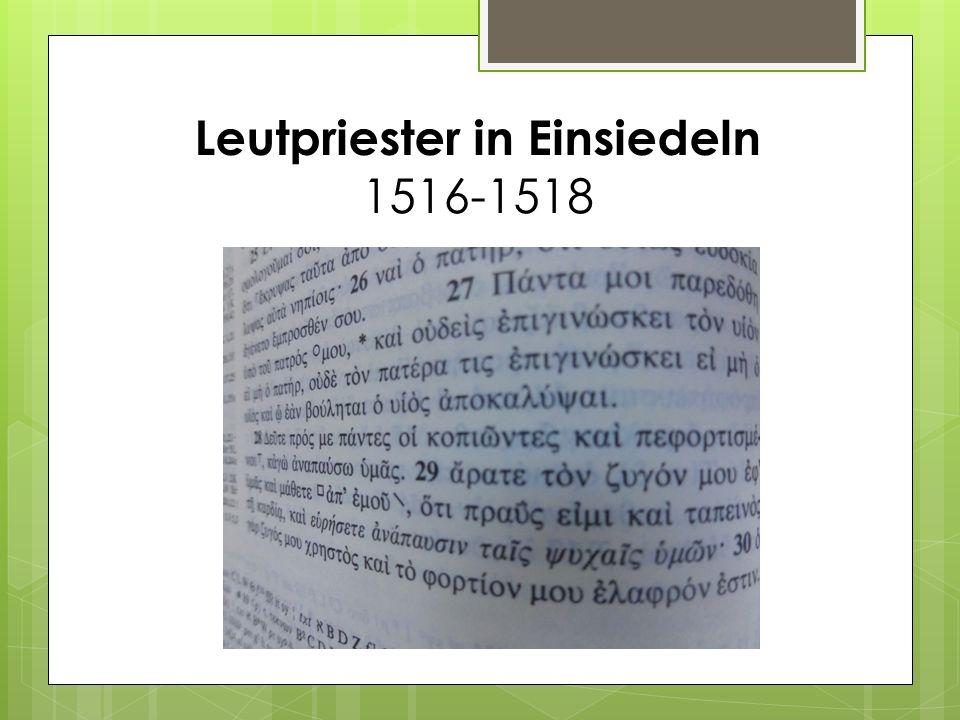 Leutpriester in Einsiedeln 1516-1518