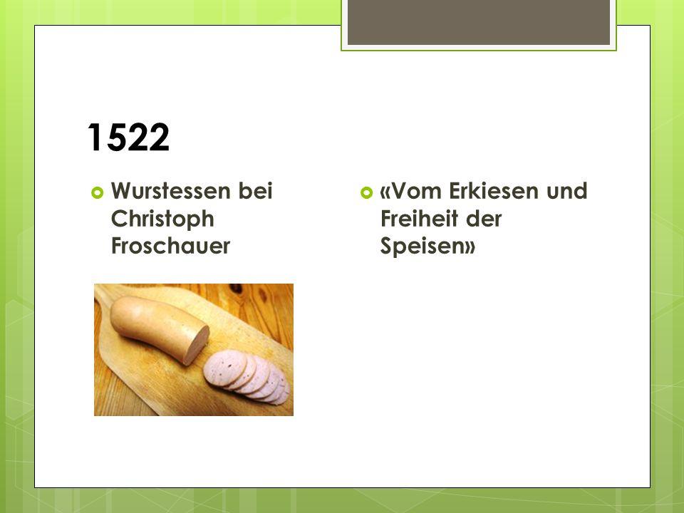 1522  Wurstessen bei Christoph Froschauer  «Vom Erkiesen und Freiheit der Speisen»