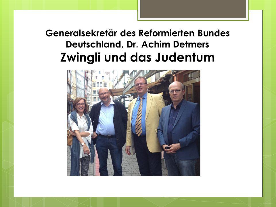 Generalsekretär des Reformierten Bundes Deutschland, Dr. Achim Detmers Zwingli und das Judentum