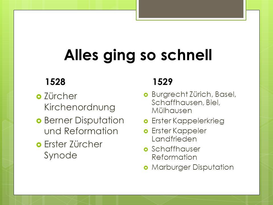 Alles ging so schnell 1528  Zürcher Kirchenordnung  Berner Disputation und Reformation  Erster Zürcher Synode 1529  Burgrecht Zürich, Basel, Schaf