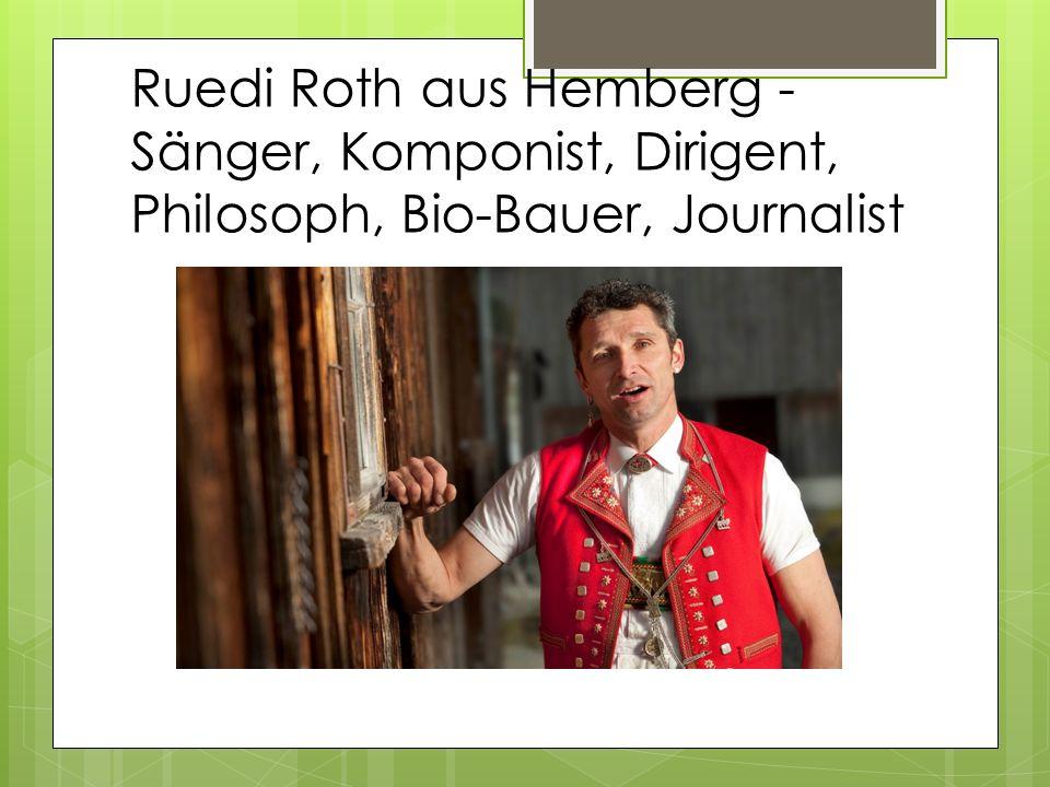 Ruedi Roth aus Hemberg - Sänger, Komponist, Dirigent, Philosoph, Bio-Bauer, Journalist