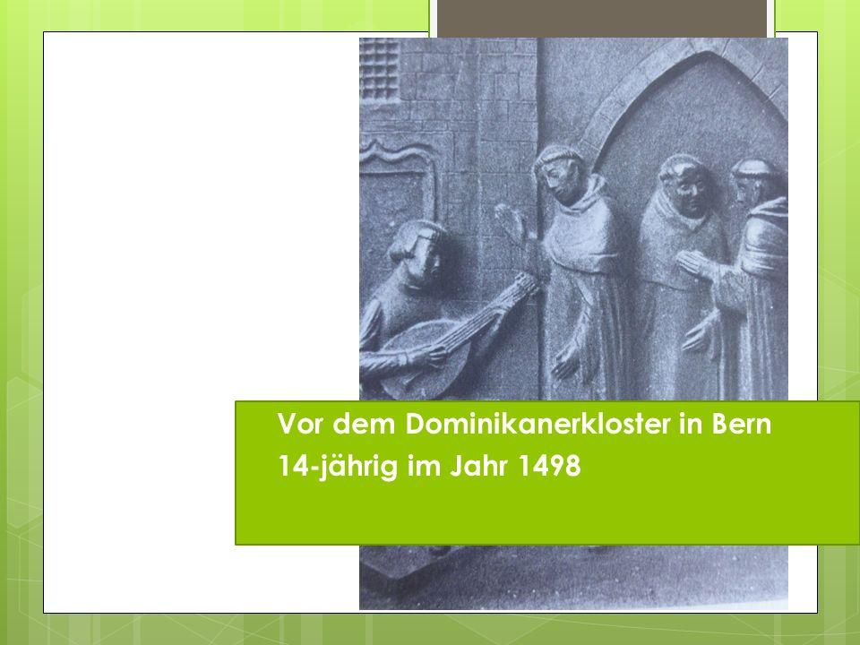 Vor dem Dominikanerkloster in Bern  14-jährig im Jahr 1498