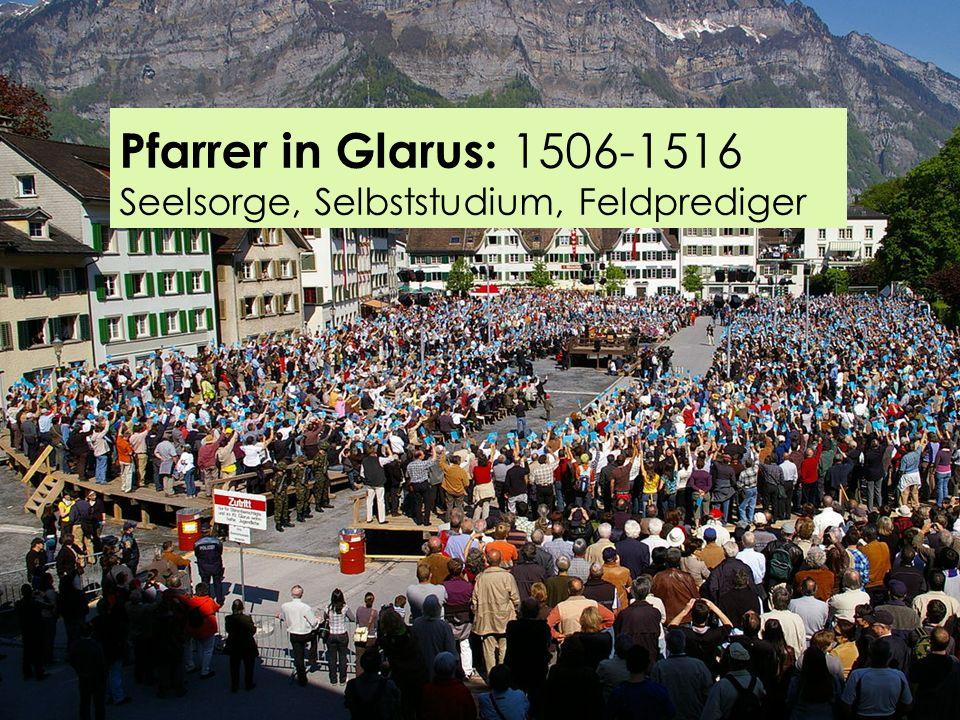Pfarrer in Glarus: 1506-1516 Seelsorge, Selbststudium, Feldprediger
