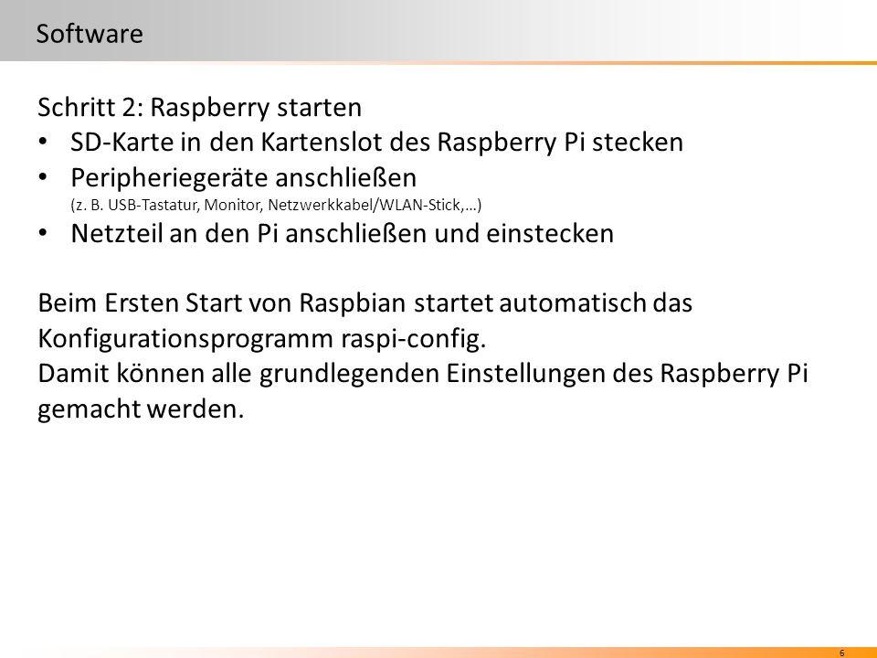 6 Software Schritt 2: Raspberry starten SD-Karte in den Kartenslot des Raspberry Pi stecken Peripheriegeräte anschließen (z.