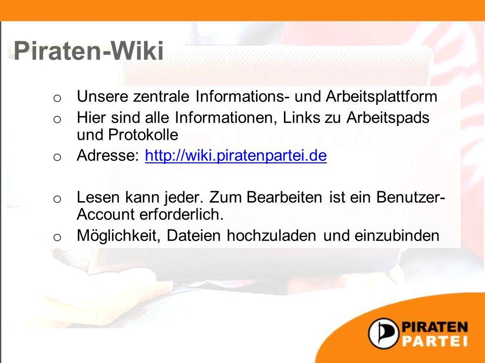o Unsere zentrale Informations- und Arbeitsplattform o Hier sind alle Informationen, Links zu Arbeitspads und Protokolle o Adresse: http://wiki.piratenpartei.dehttp://wiki.piratenpartei.de o Lesen kann jeder.
