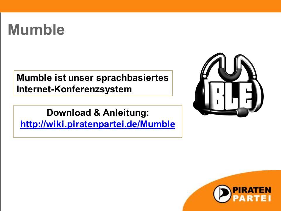 Download & Anleitung: http://wiki.piratenpartei.de/Mumble Mumble ist unser sprachbasiertes Internet-Konferenzsystem