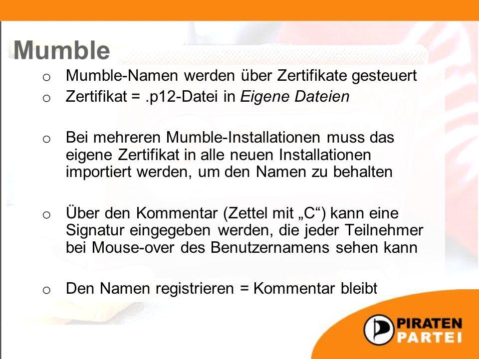 """Mumble o Mumble-Namen werden über Zertifikate gesteuert o Zertifikat =.p12-Datei in Eigene Dateien o Bei mehreren Mumble-Installationen muss das eigene Zertifikat in alle neuen Installationen importiert werden, um den Namen zu behalten o Über den Kommentar (Zettel mit """"C ) kann eine Signatur eingegeben werden, die jeder Teilnehmer bei Mouse-over des Benutzernamens sehen kann o Den Namen registrieren = Kommentar bleibt"""