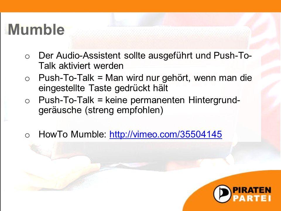 Mumble o Der Audio-Assistent sollte ausgeführt und Push-To- Talk aktiviert werden o Push-To-Talk = Man wird nur gehört, wenn man die eingestellte Taste gedrückt hält o Push-To-Talk = keine permanenten Hintergrund- geräusche (streng empfohlen) o HowTo Mumble: http://vimeo.com/35504145http://vimeo.com/35504145