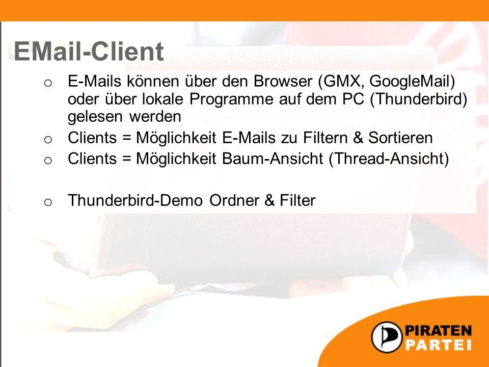 o E-Mails können über den Browser (GMX, GoogleMail) oder über lokale Programme auf dem PC (Thunderbird) gelesen werden o Clients = Möglichkeit E-Mails zu Filtern & Sortieren o Clients = Möglichkeit Baum-Ansicht (Thread-Ansicht) o Thunderbird-Demo Ordner & Filter EMail-Client
