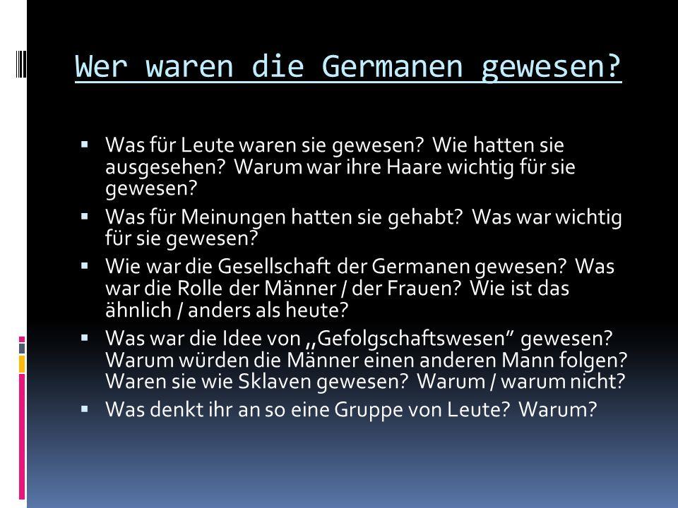 Wer waren die Germanen gewesen.  Was für Leute waren sie gewesen.