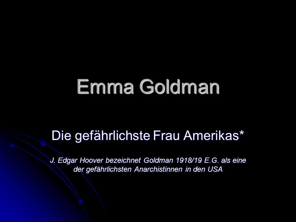 Emma Goldman Die gefährlichste Frau Amerikas* J. Edgar Hoover bezeichnet Goldman 1918/19 E.G.